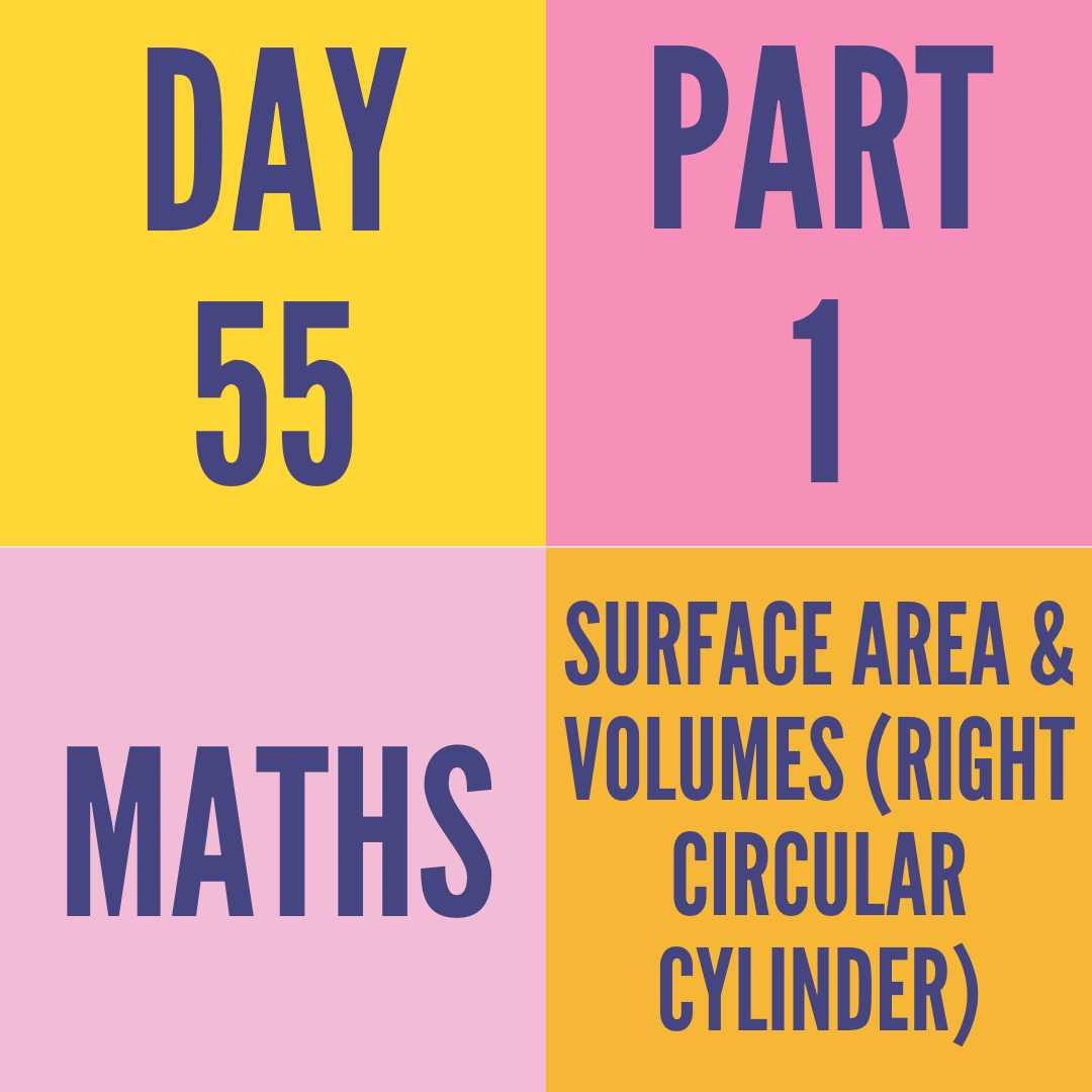 DAY-55 PART-1 SURFACE AREA & VOLUMES (RIGHT CIRCULAR CYLINDER)