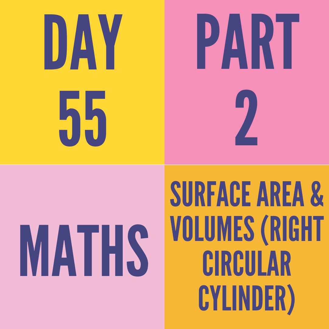 DAY-55 PART-2 SURFACE AREA & VOLUMES (RIGHT CIRCULAR CYLINDER)