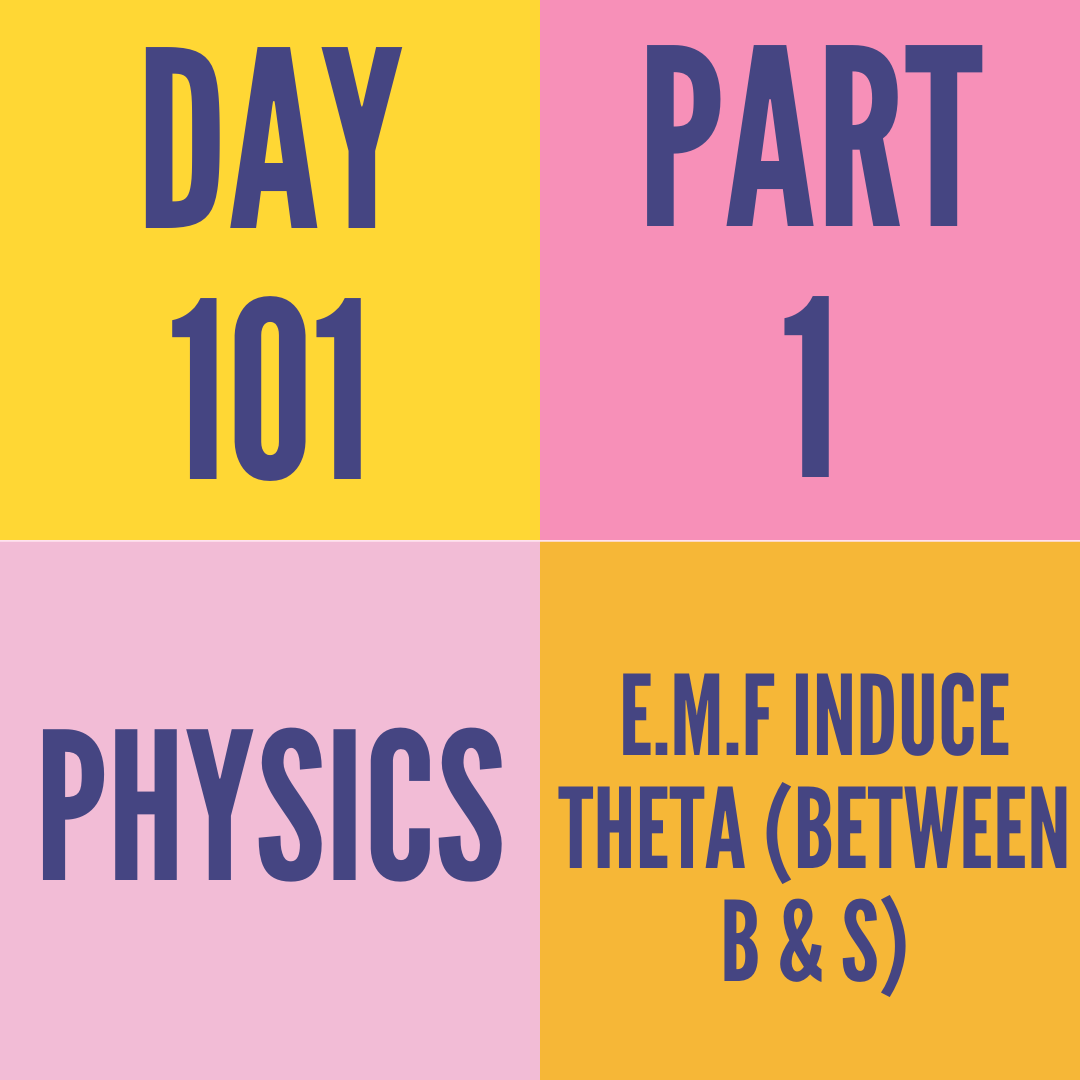 DAY-101 PART-1 E.M.F INDUCE THETA (BETWEEN B & S)