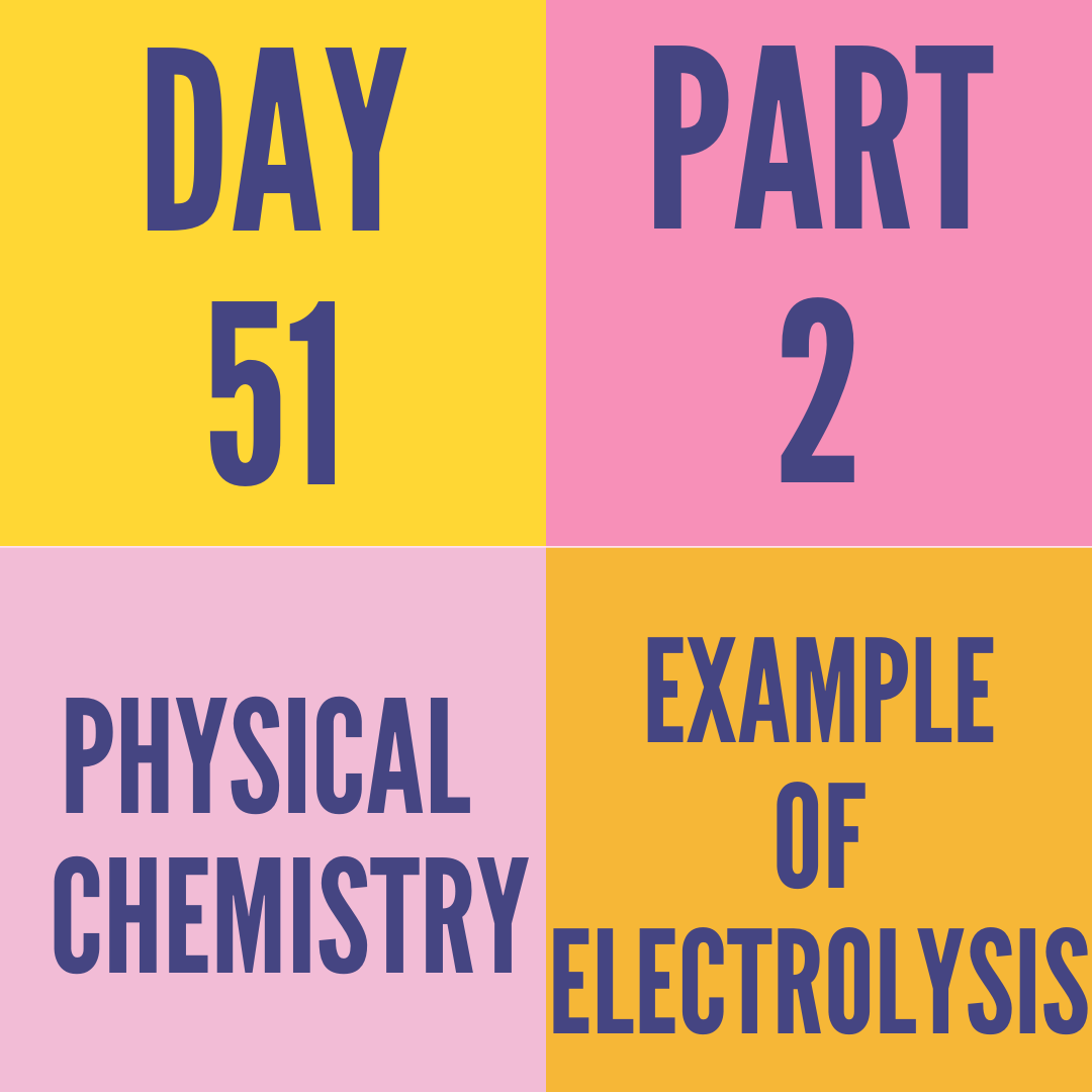 DAY-51 PART-2 EXAMPLE OF ELECTROLYSIS