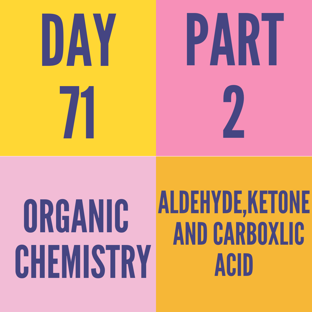 DAY-71 PART-2 ALDEHYDE,KETONE AND CARBOXLIC ACID