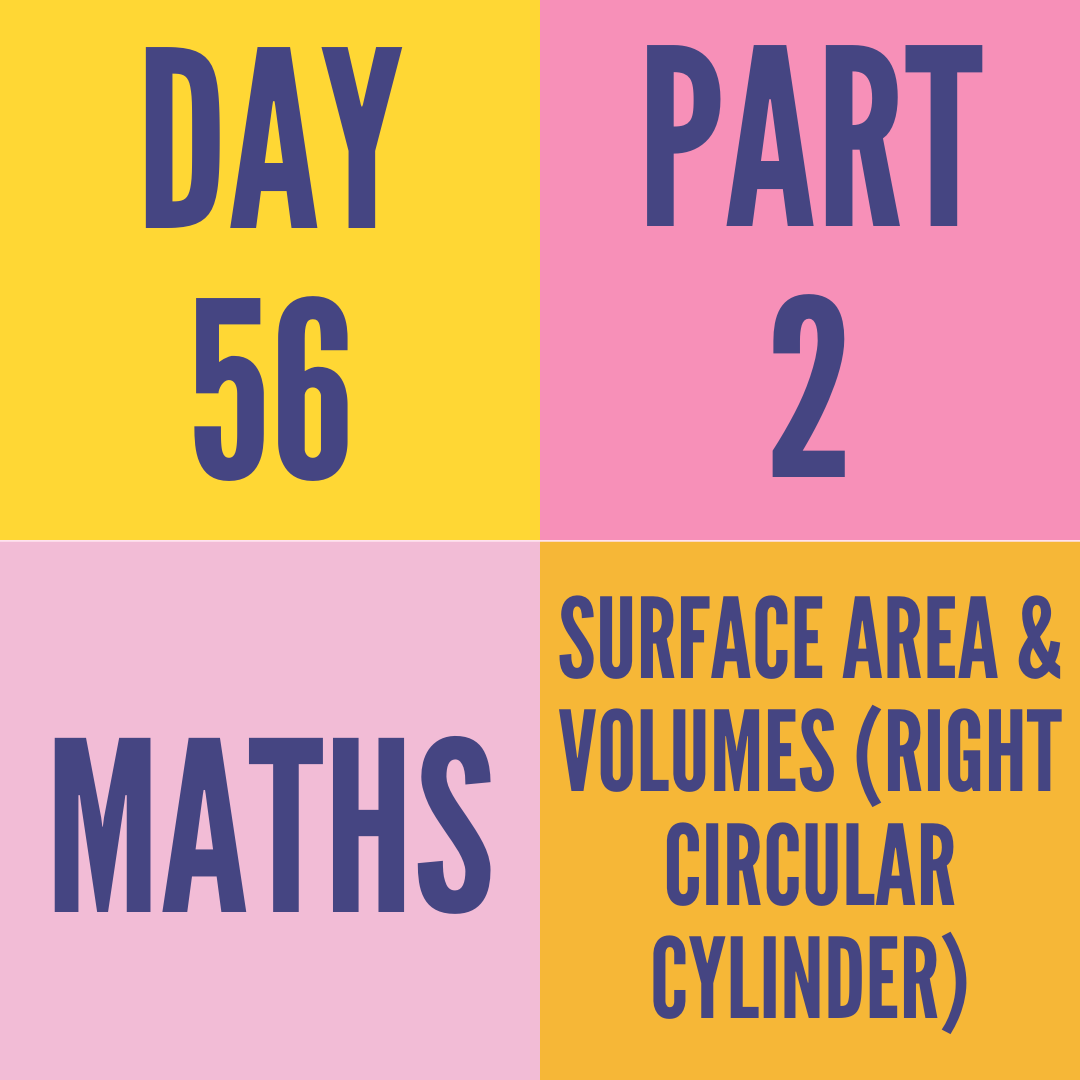 DAY-56 PART2 SURFACE AREA & VOLUMES (RIGHT CIRCULAR CYLINDER)