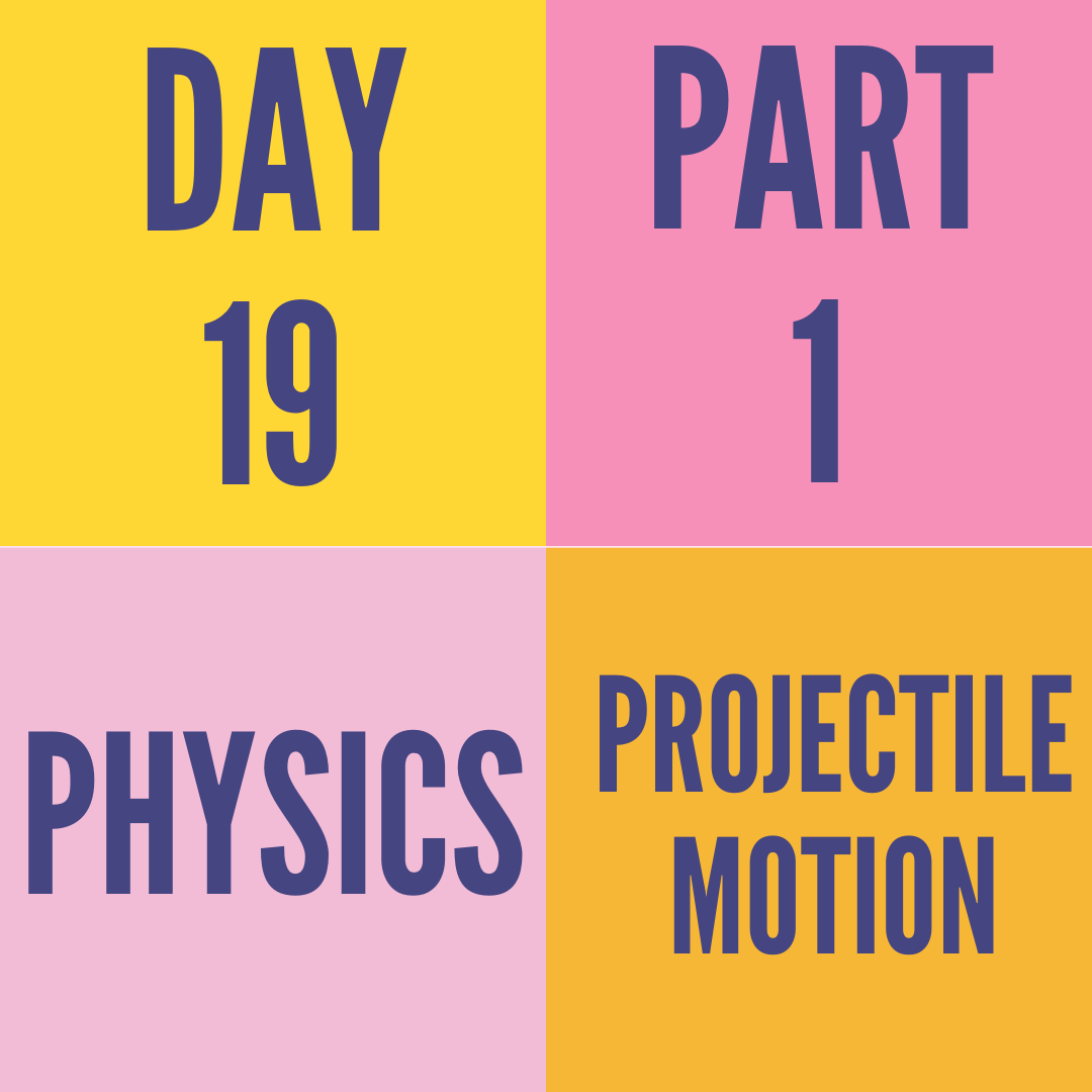 DAY-19 PART-1 PROJECTILE MOTION