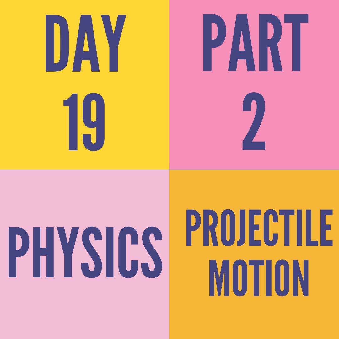 DAY-19 PART-2 PROJECTILE MOTION