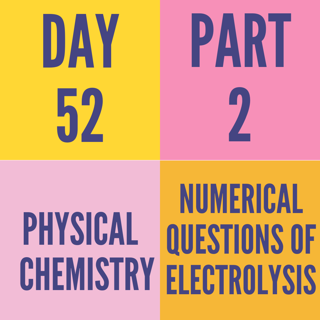 DAY-52 PART-2 NUMERICAL QUESTIONS OF ELECTROLYSIS