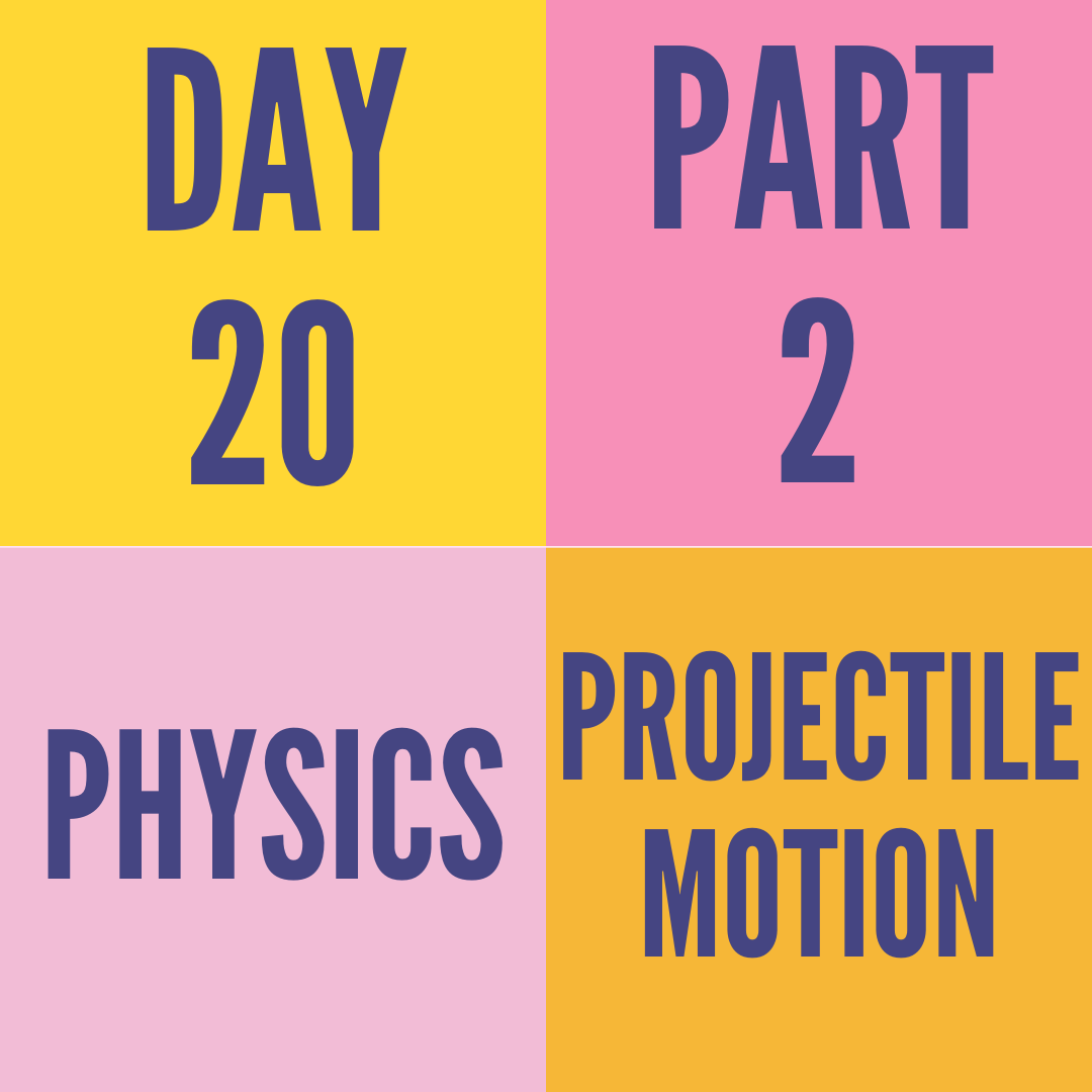 DAY-20 PART-2 PROJECTILE MOTION