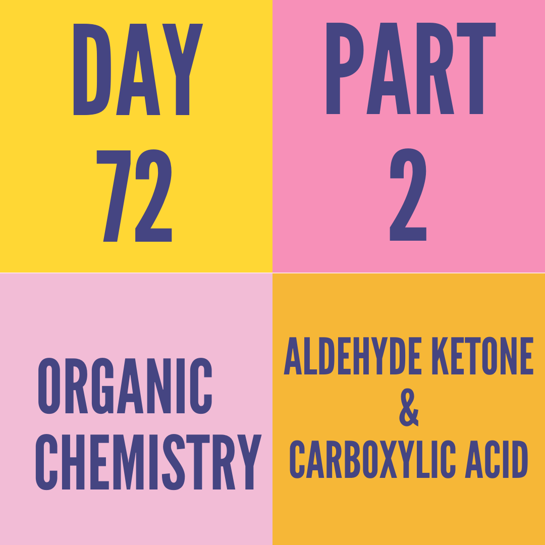 DAY-72 PART-2 ALDEHYDE,KETONE AND CARBOXLIC ACID