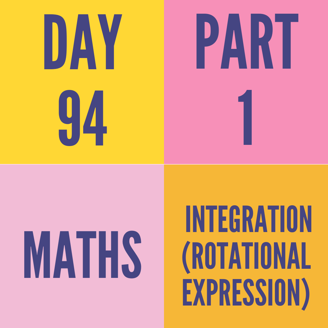 DAY-94 PART-1 INTEGRATION (ROTATIONAL EXPRESSION)