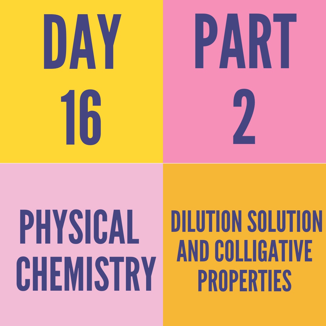 DAY-16 PART-2 DILUTION SOLUTION AND COLLIGATIVE PROPERTIES