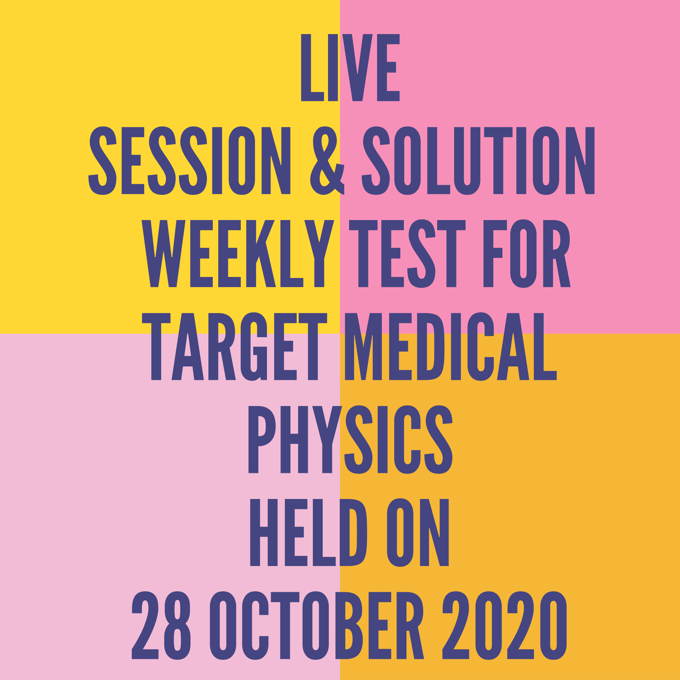 LIVE SESSION & SOLUTION  WEEKLY TEST FOR  TARGET MEDICAL PHYSICS HELD ON 28 OCTOBER 2020