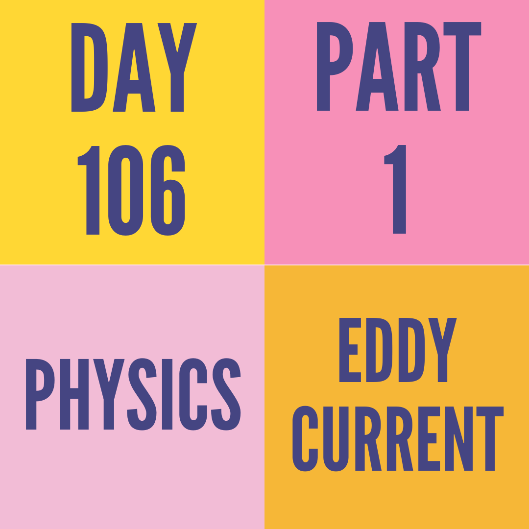 DAY-106 PART-1 EDDY CURRENT