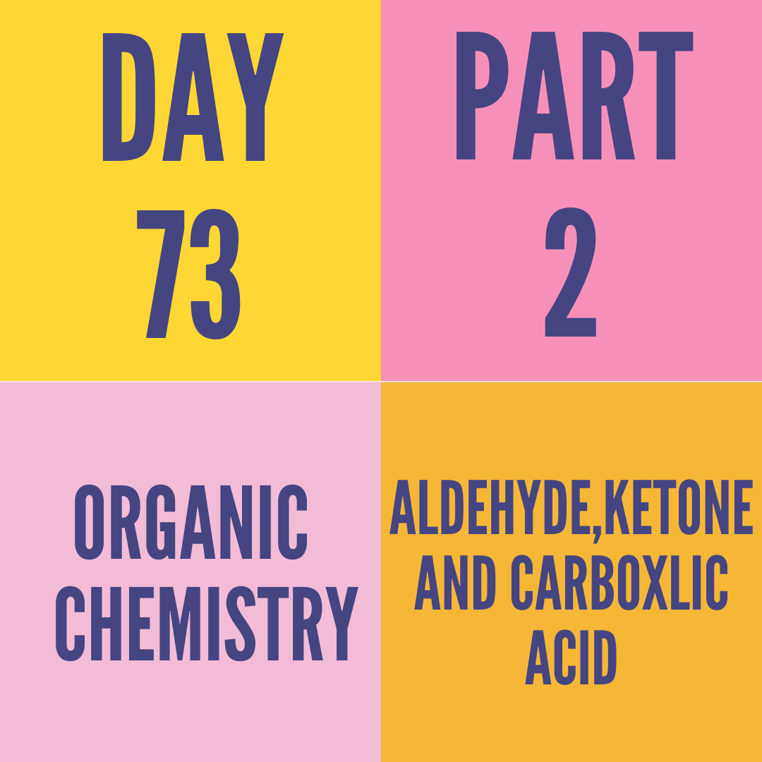 DAY-73 PART-2 ALDEHYDE,KETONE AND CARBOXLIC ACID