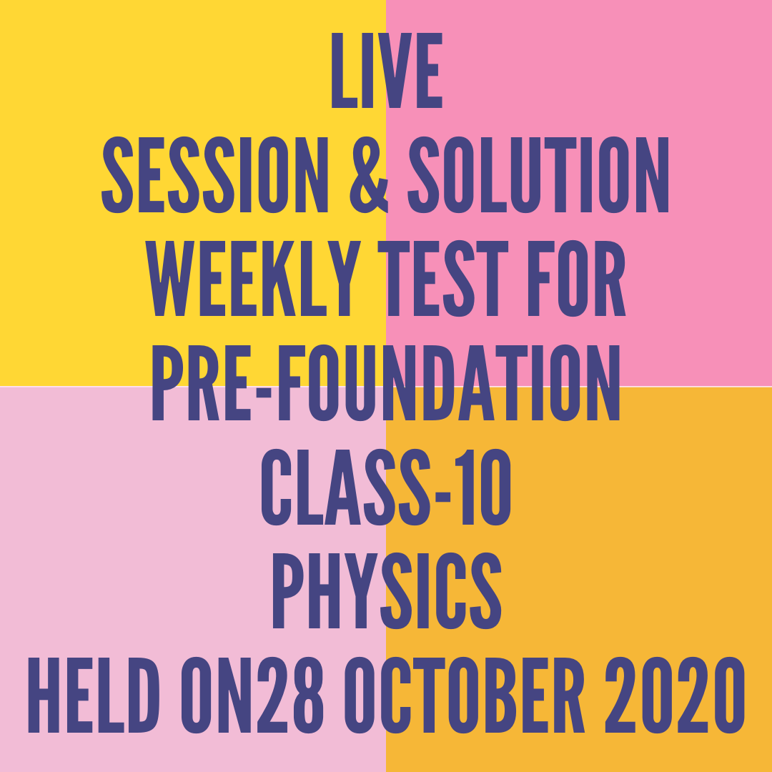 LIVE SESSION & SOLUTION  WEEKLY TEST FOR  PRE-FOUNDATION CLASS-10 PHYSICS HELD ON 28 OCTOBER 2020
