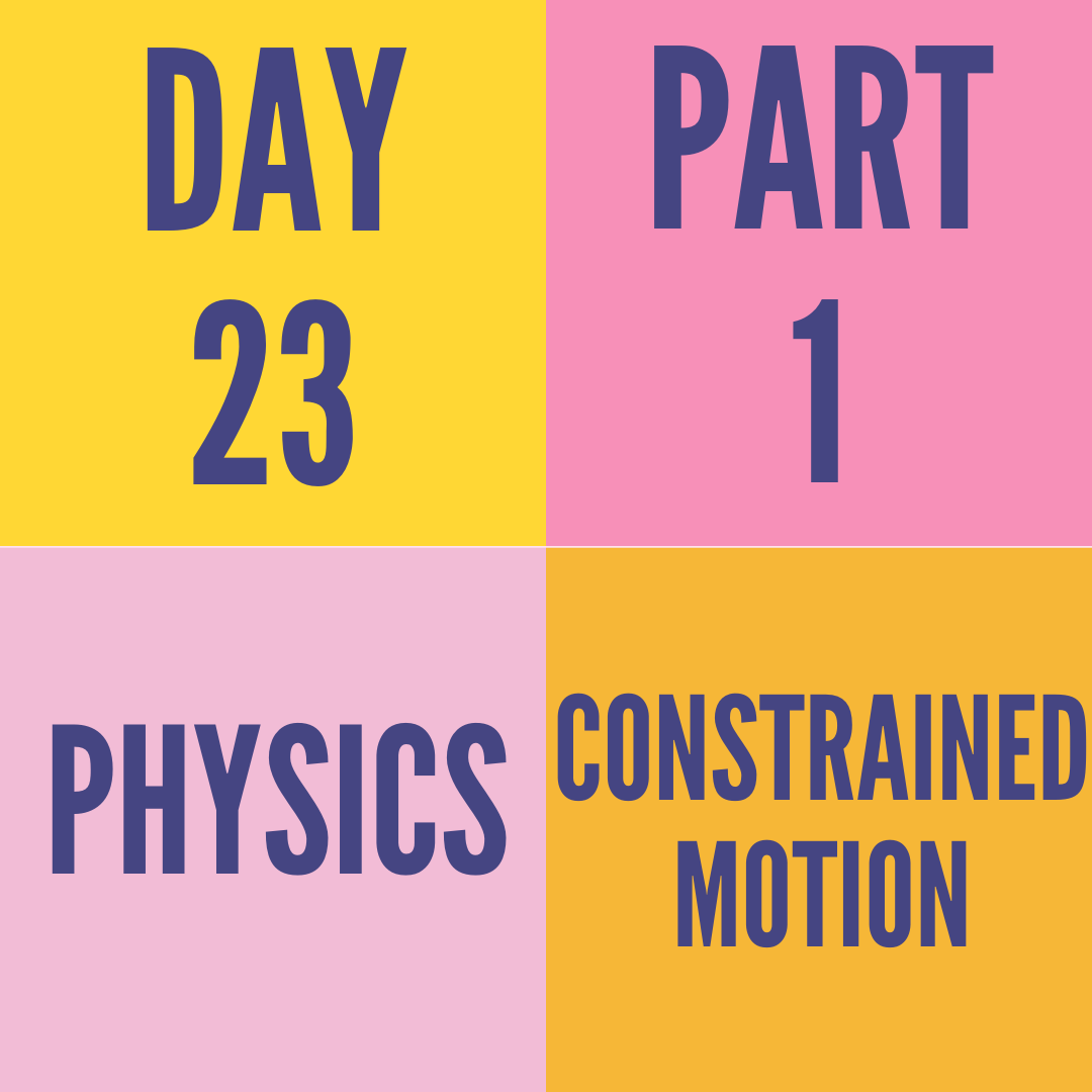 DAY-23 PART-1 CONSTRAINED MOTION