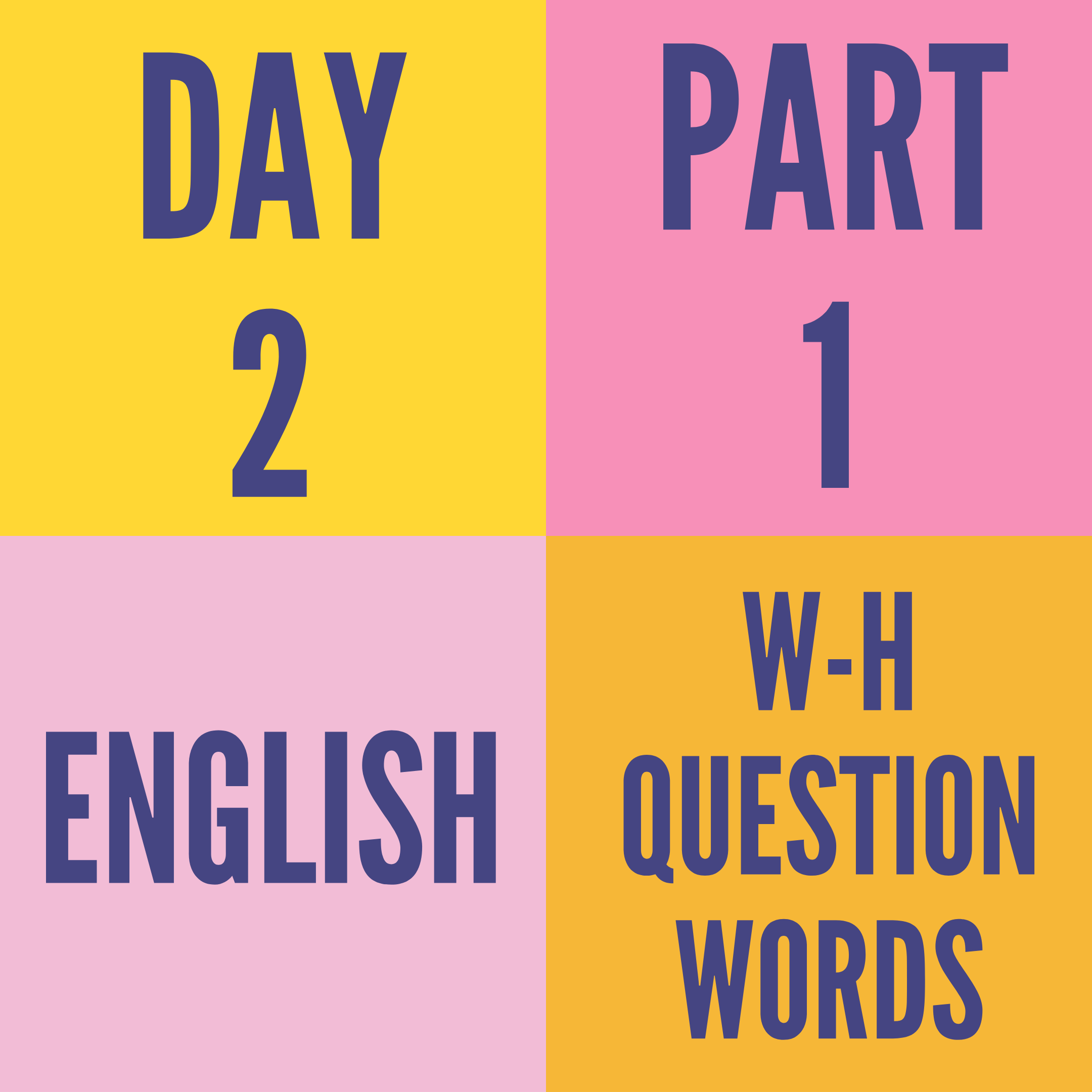 DAY-2 PART-1 W-H QUESTION WORDS