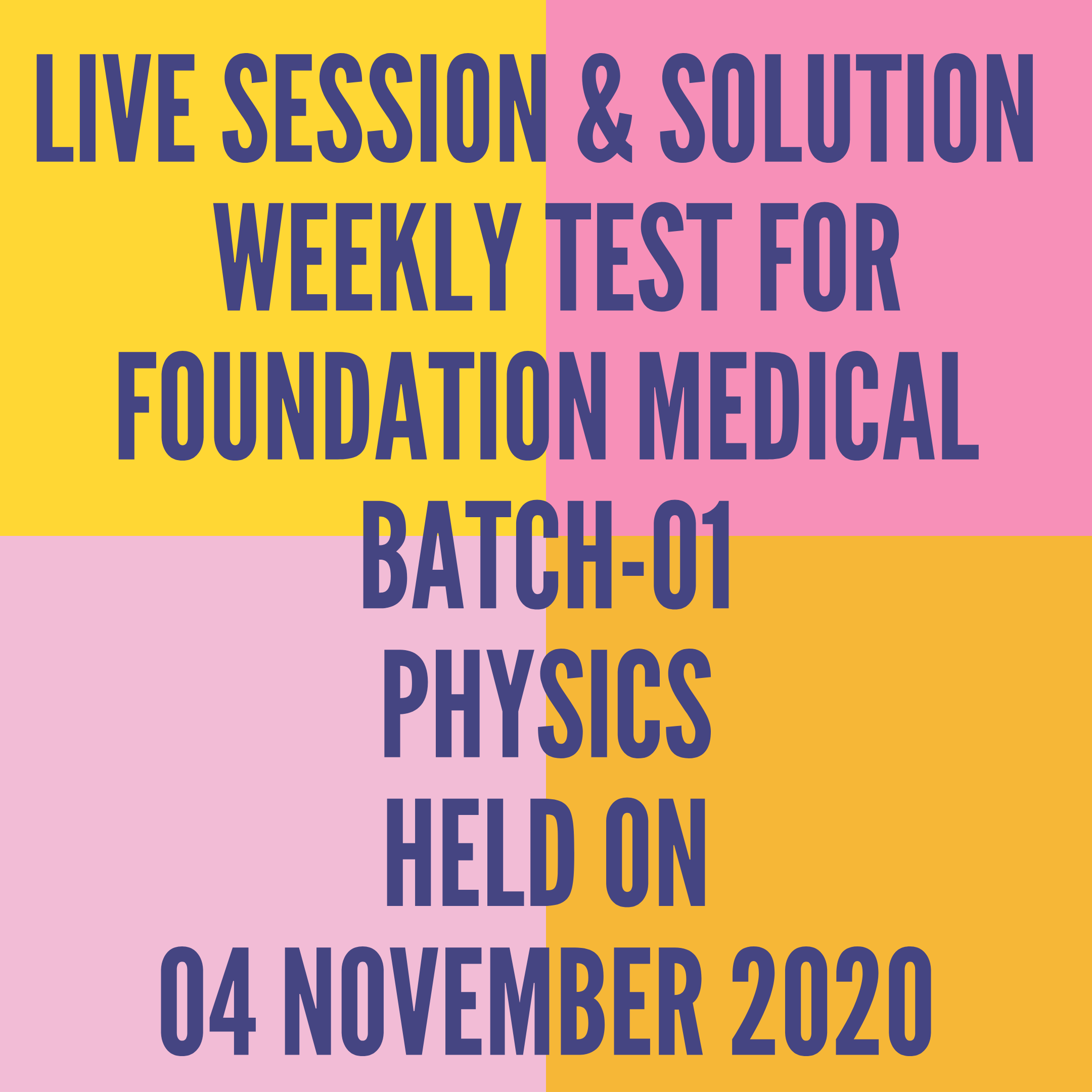 LIVE SESSION & SOLUTION  WEEKLY TEST FOR FOUNDATION MEDICAL BATCH-01 PHYSICS HELD ON 04 NOVEMBER 2020