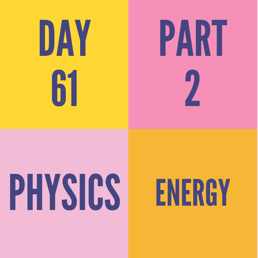 DAY-61 PART-2 ENERGY