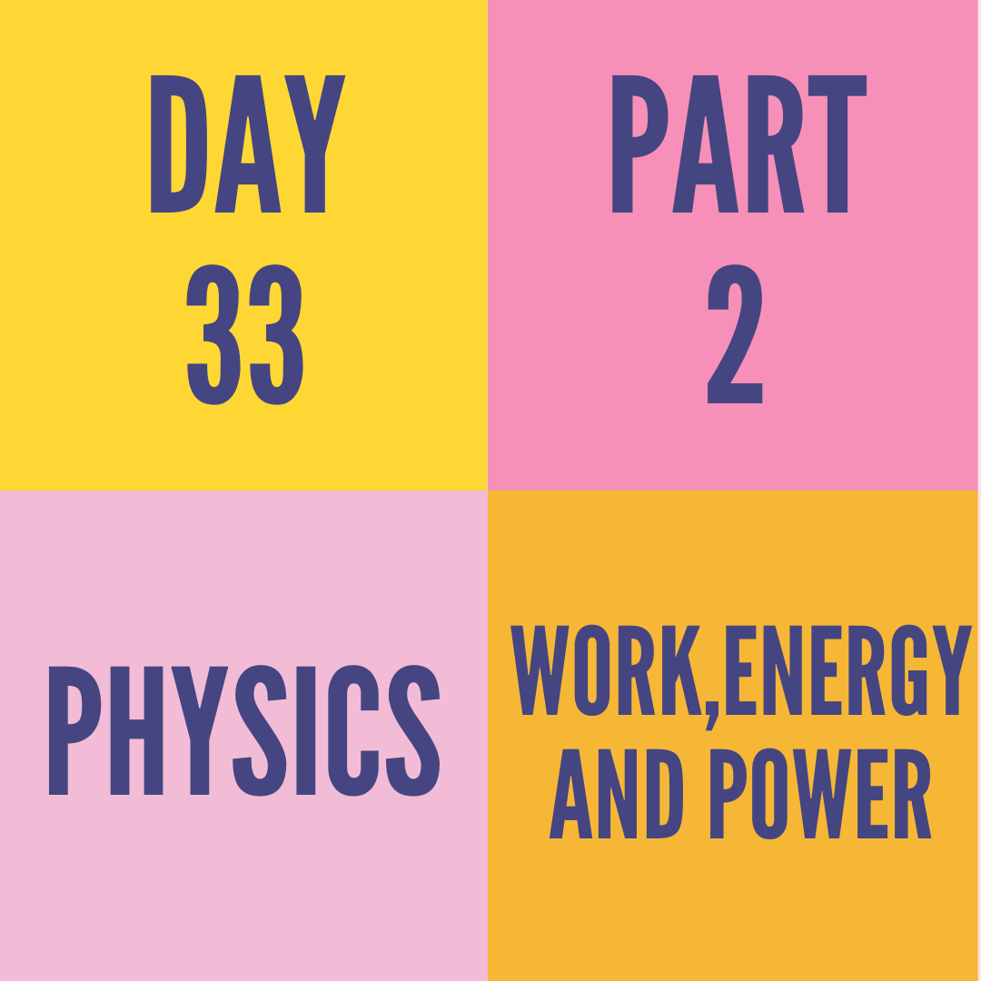 DAY-33 PART-2 WORK,ENERGY AND POWER