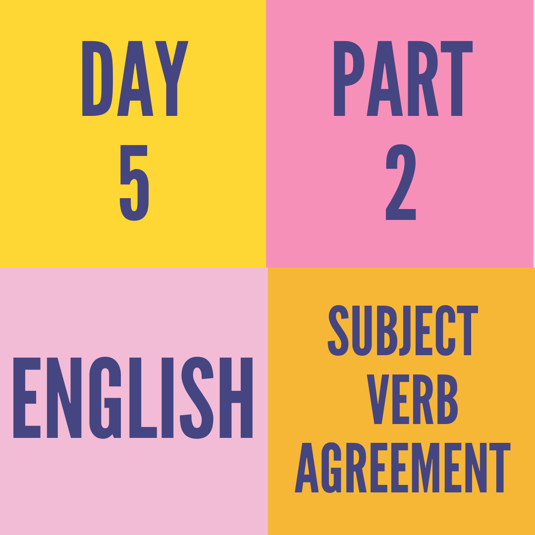 DAY-5 PART-2 SUBJECT VERB AGREEMENT