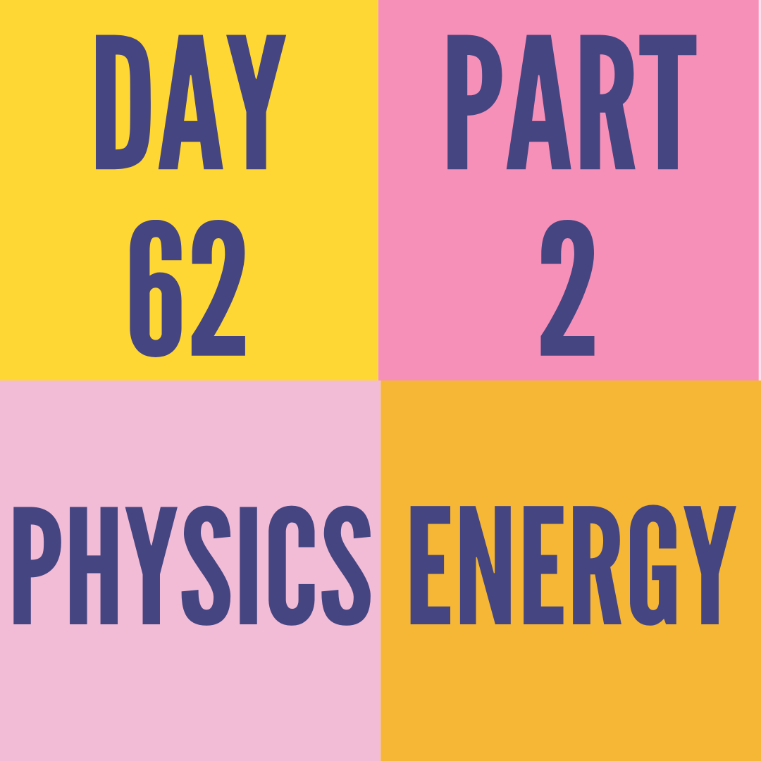 DAY-62 PART-2 ENERGY