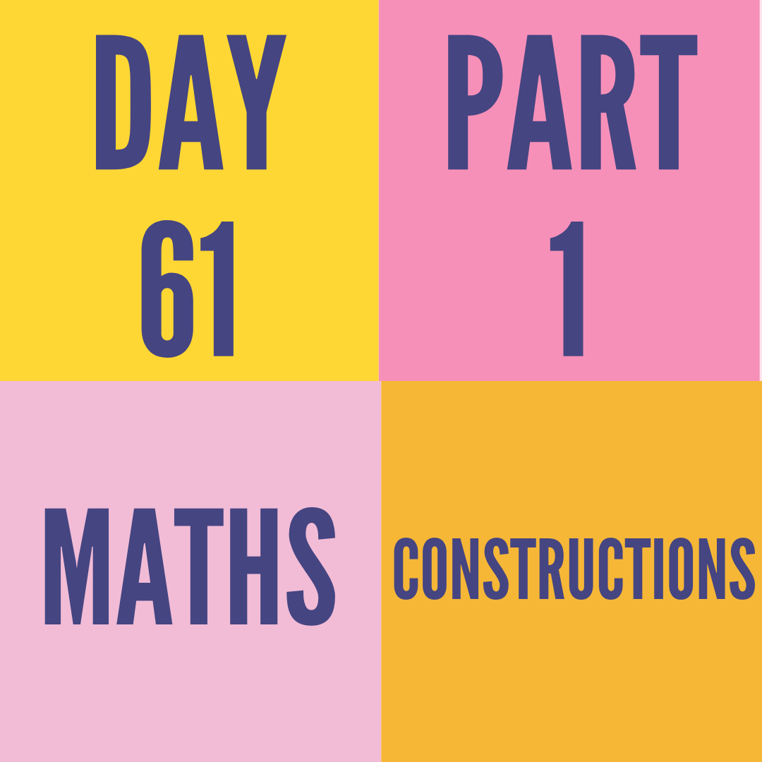 DAY-61 PART-1 CONSTRUCTIONS
