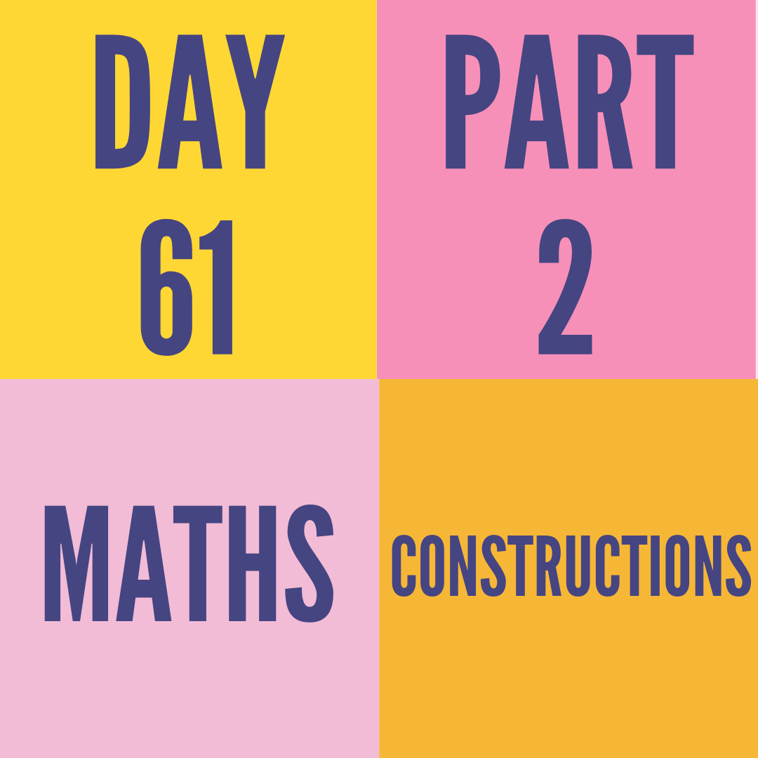 DAY-61 PART-2 CONSTRUCTIONS