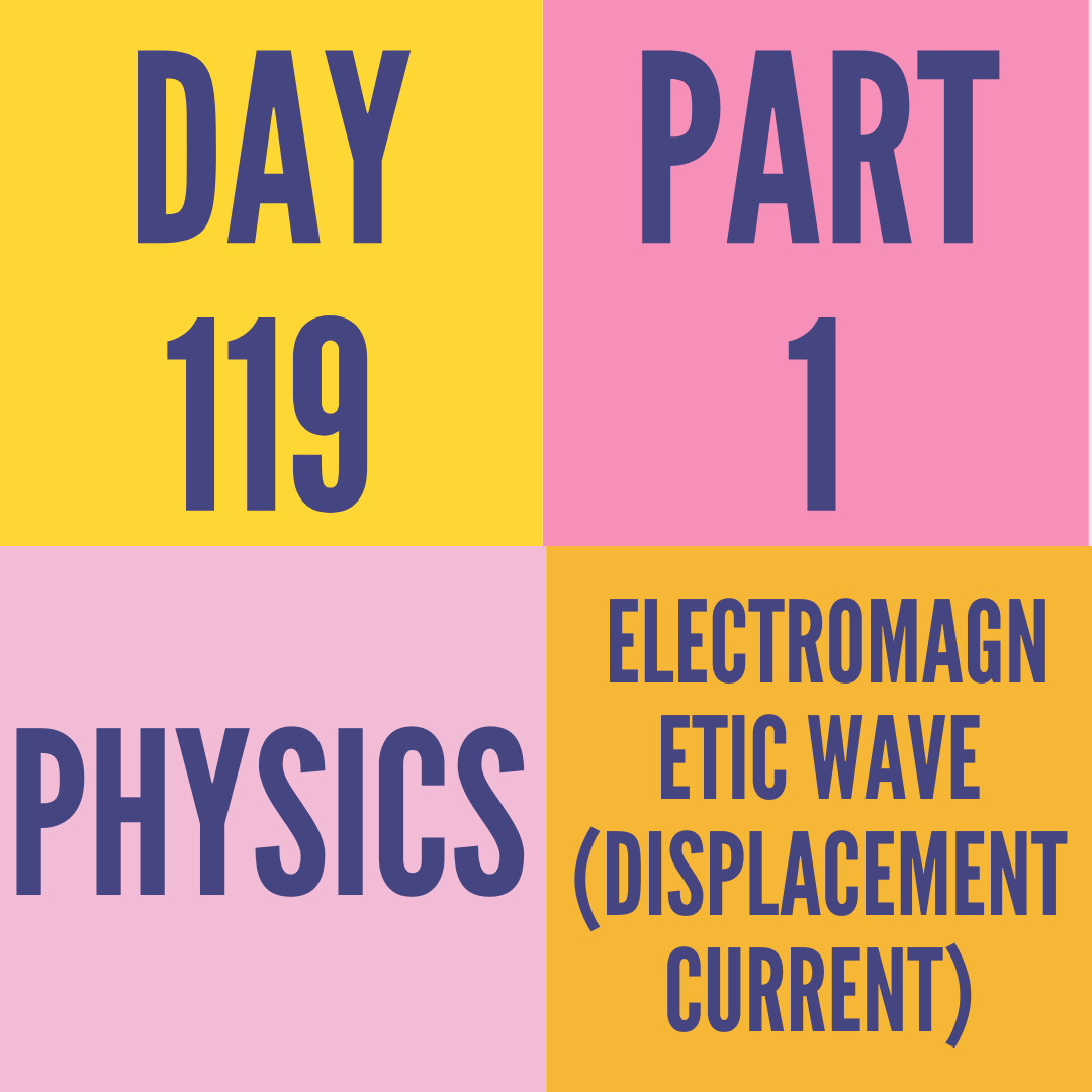 DAY-119 PART-1 ELECTROMAGNETIC WAVE (DISPLACEMENT CURRENT)