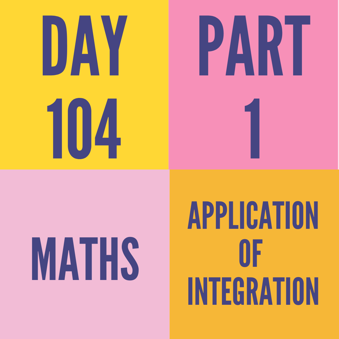 DAY-104 PART-1 APPLICATION OF  INTEGRATION