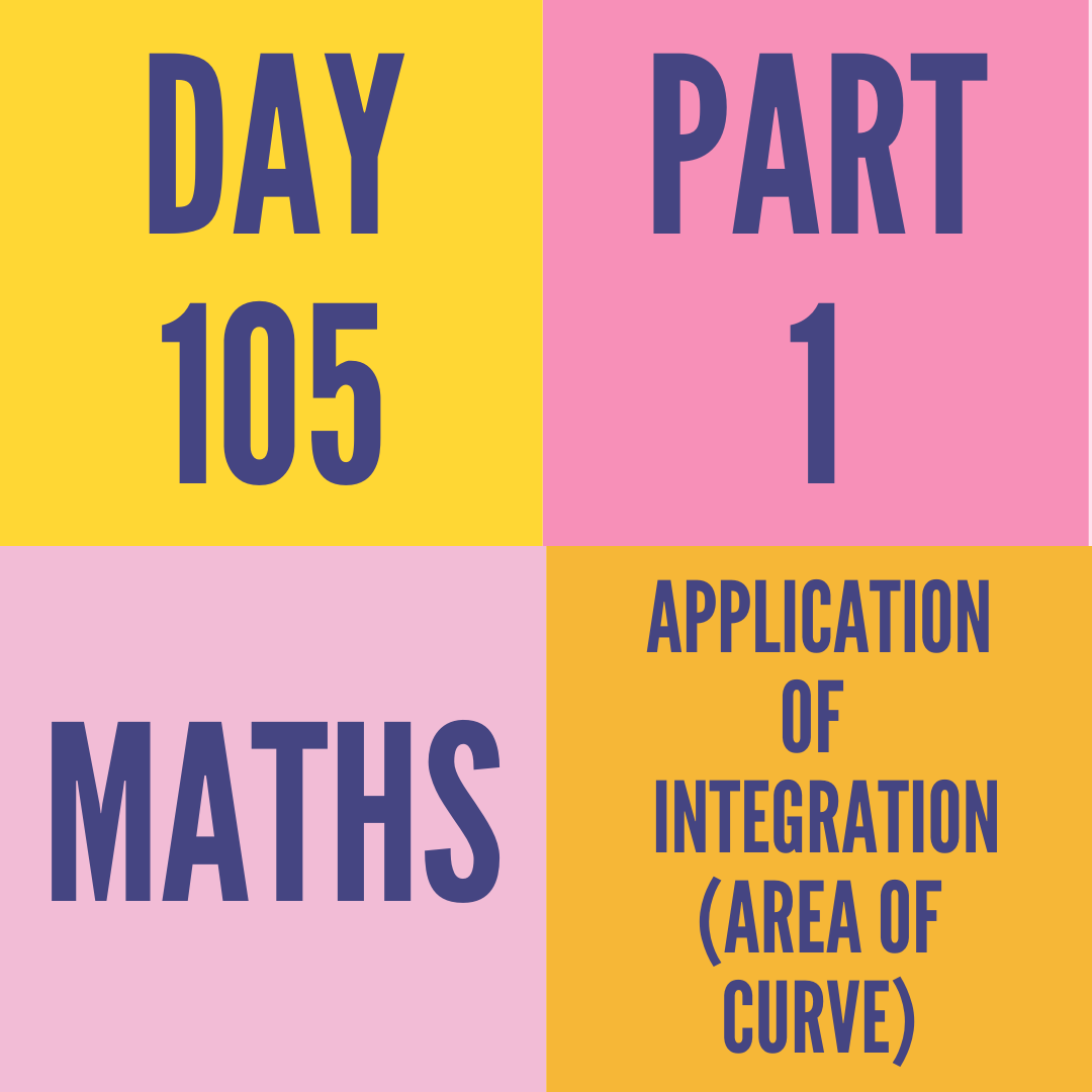 DAY-105 PART-1 APPLICATION OF  INTEGRATION(AREA OF CURVE)