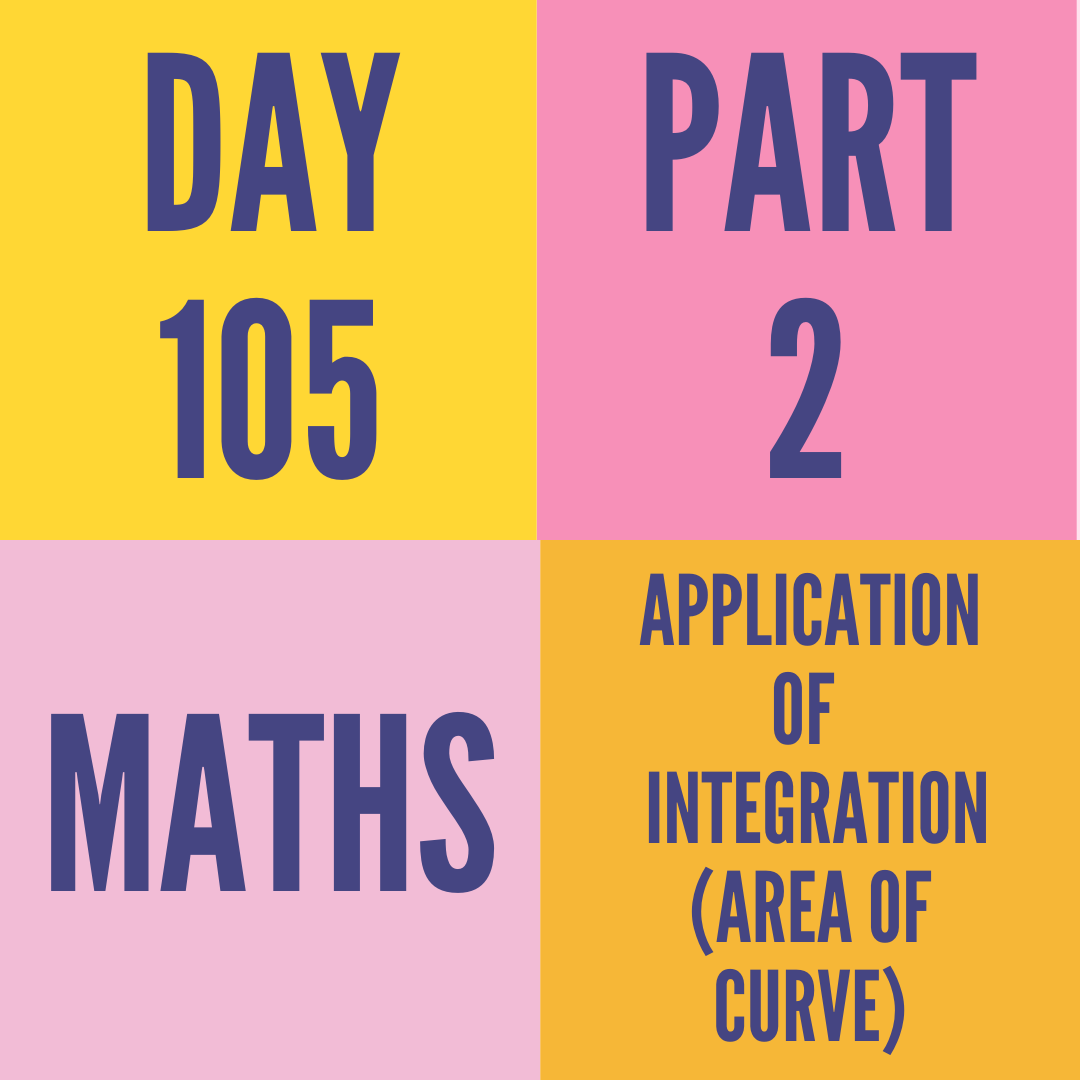 DAY-105 PART-2 APPLICATION OF  INTEGRATION(AREA OF CURVE)