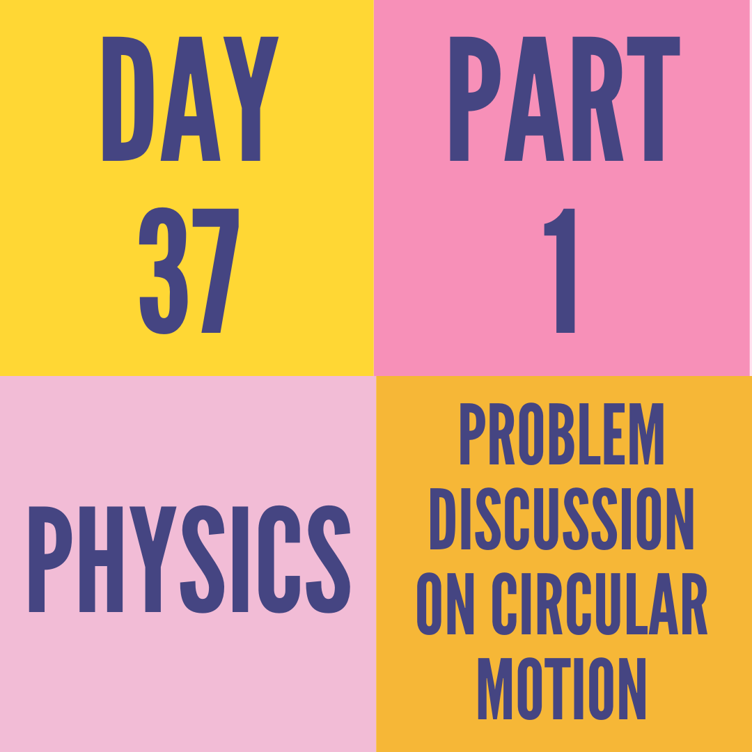 DAY-37 PART-1 PROBLEM DISCUSSION ON CIRCULAR MOTION