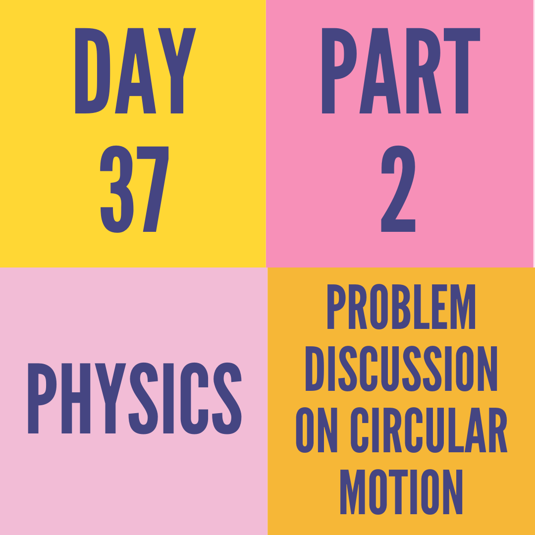 DAY-37 PART-2 PROBLEM DISCUSSION ON CIRCULAR MOTION