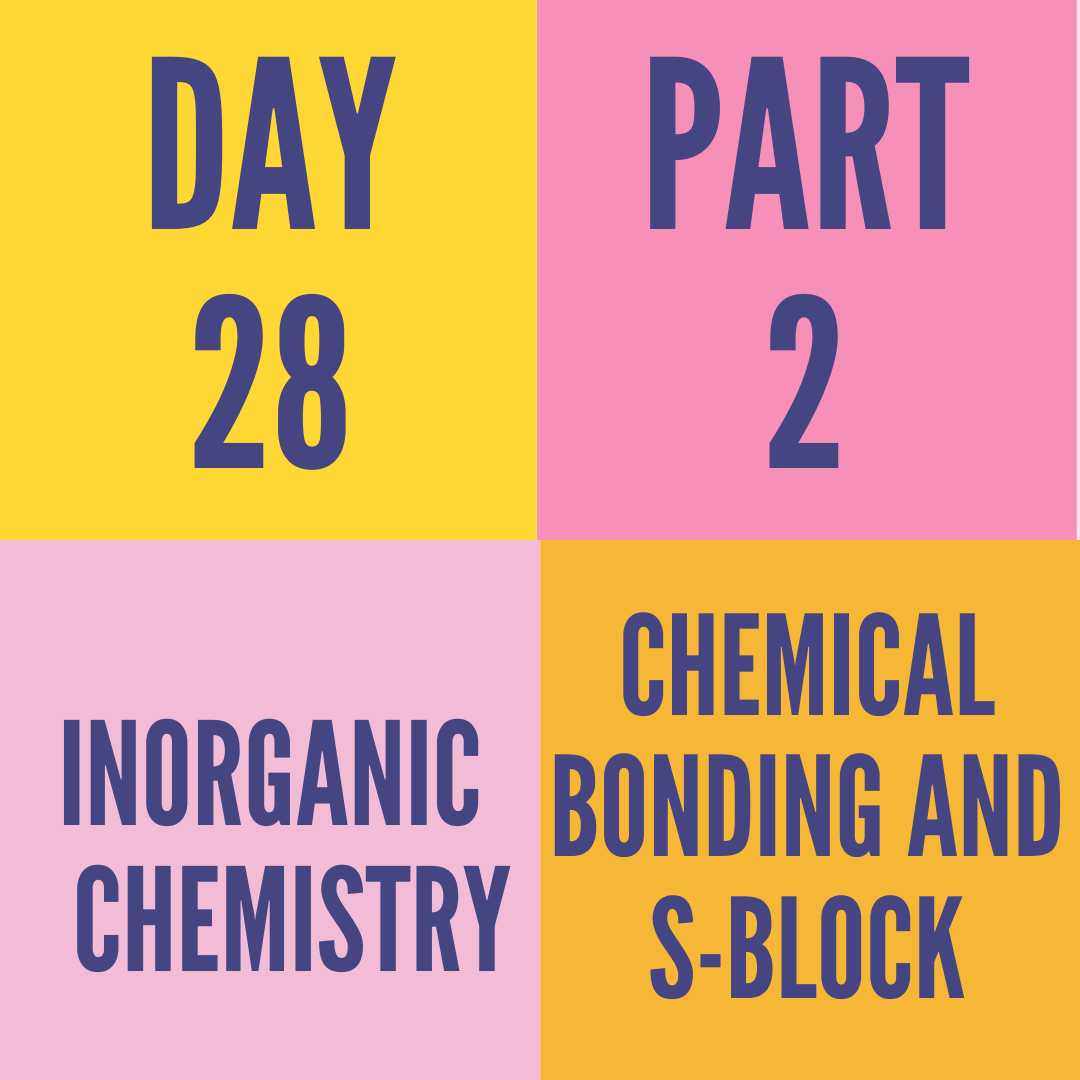 DAY-28 PART-2 CHEMICAL BONDING AND S-BLOCK