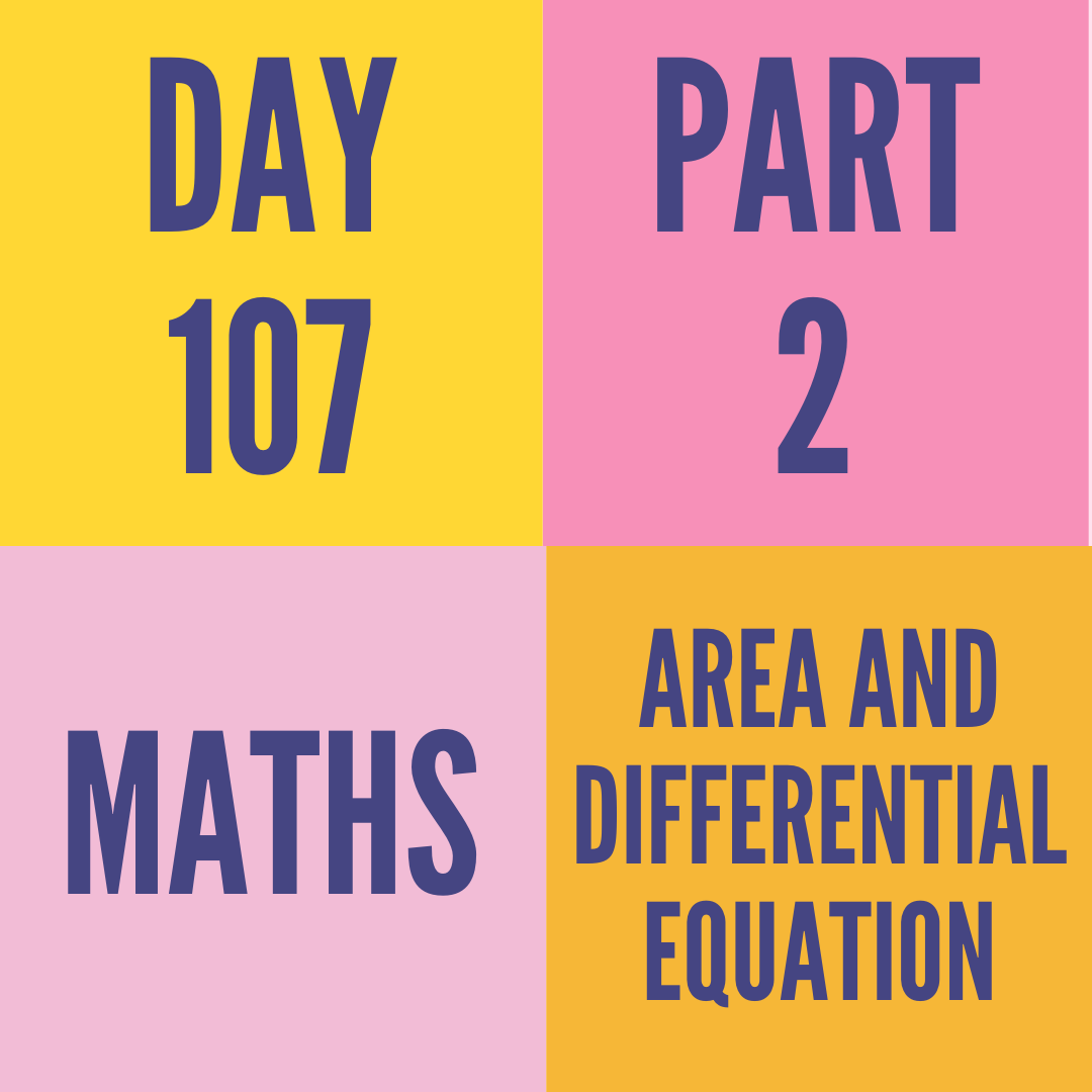 DAY-107 PART-2 AREA AND DIFFERENTIAL EQUATION
