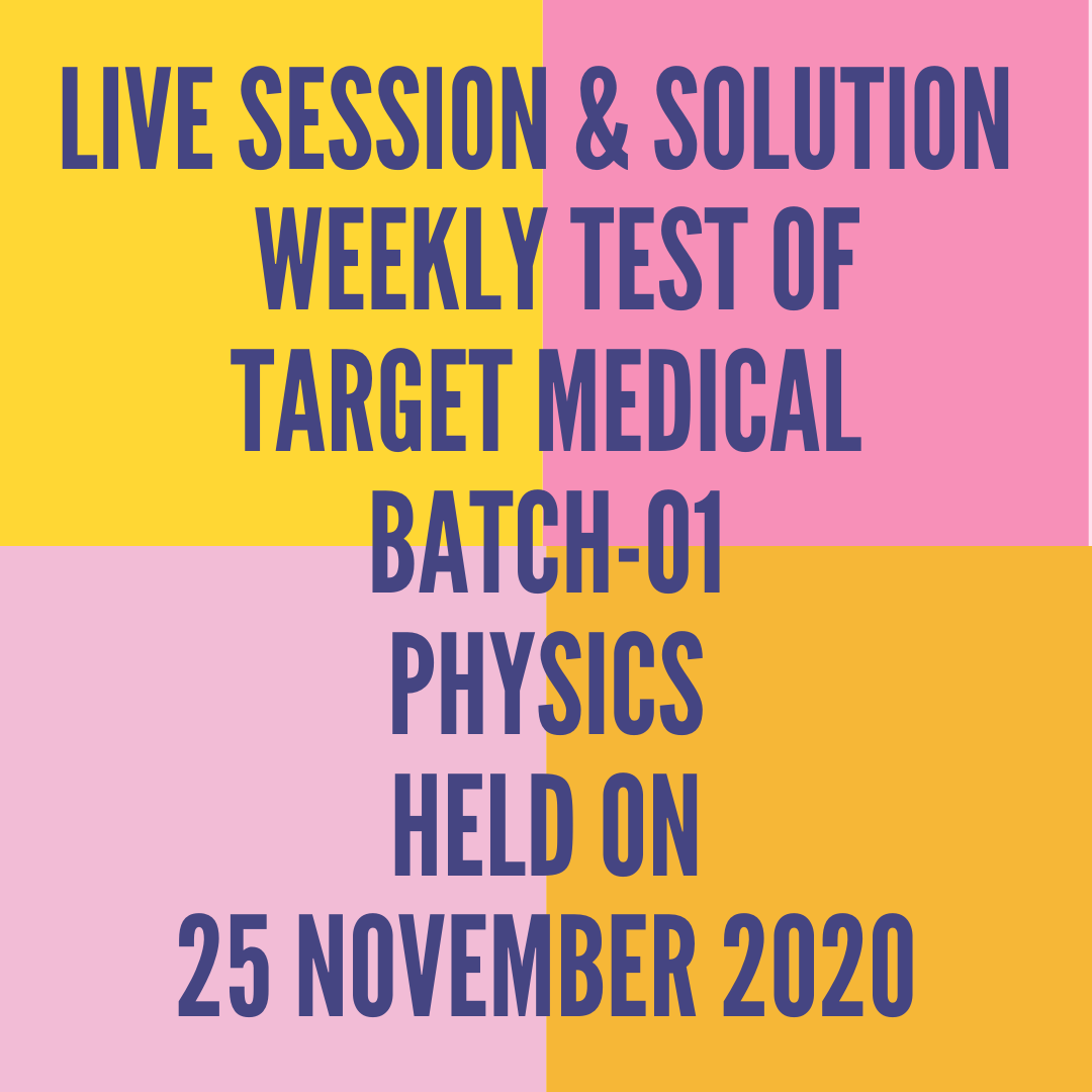 LIVE SESSION & SOLUTION  WEEKLY TEST OF TARGET MEDICAL BATCH-01 PHYSICS HELD ON 25 NOVEMBER 2020