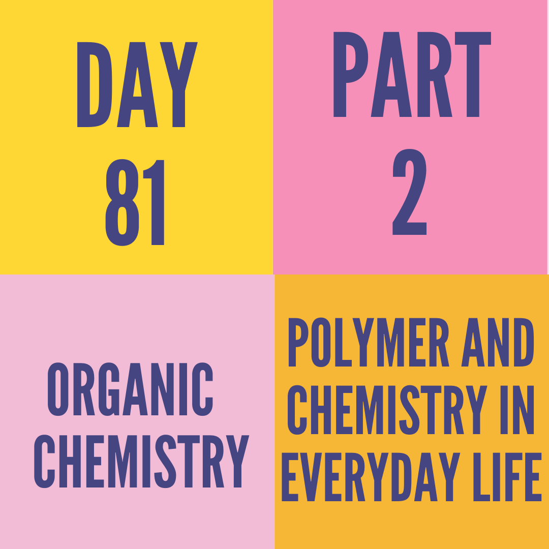 DAY-81 PART-2  POLYMER AND CHEMISTRY IN EVERYDAY LIFE