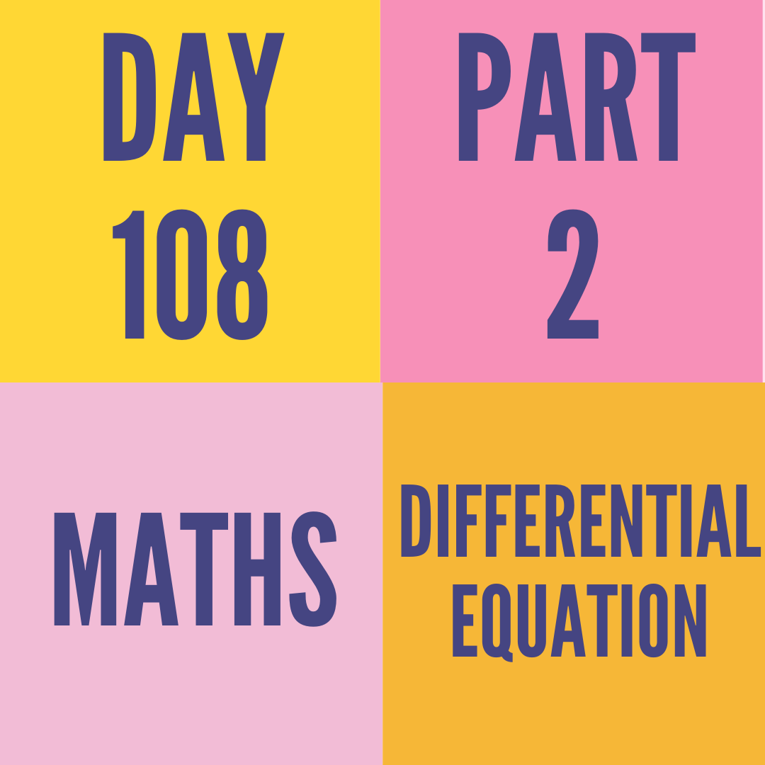 DAY-108 PART-2 DIFFERENTIAL EQUATION
