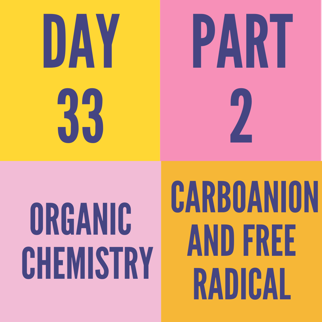 DAY-33 PART-2 CARBOANION AND FREE RADICAL