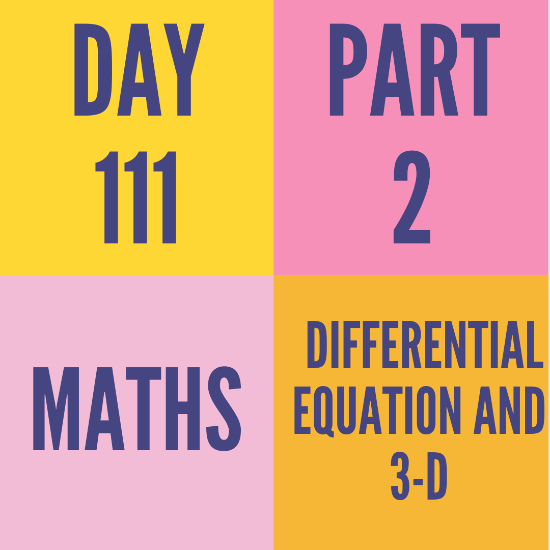 DAY-111 PART-2 DIFFERENTIAL EQUATION AND 3-D