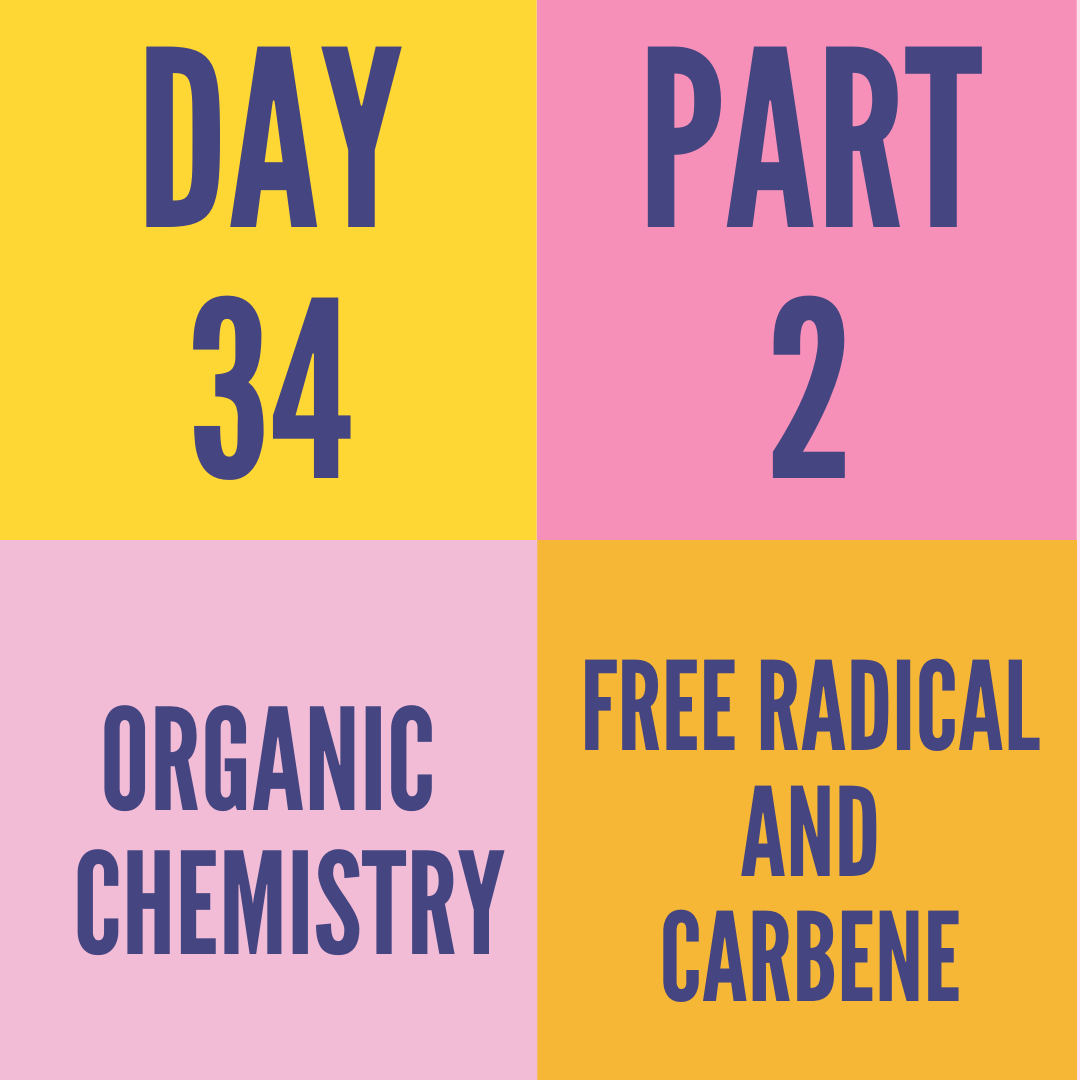 DAY-34 PART-2 FREE RADICAL AND CARBENE