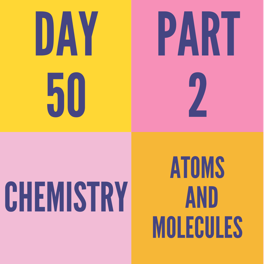 DAY-50 PART-2 ATOMS AND MOLECULES