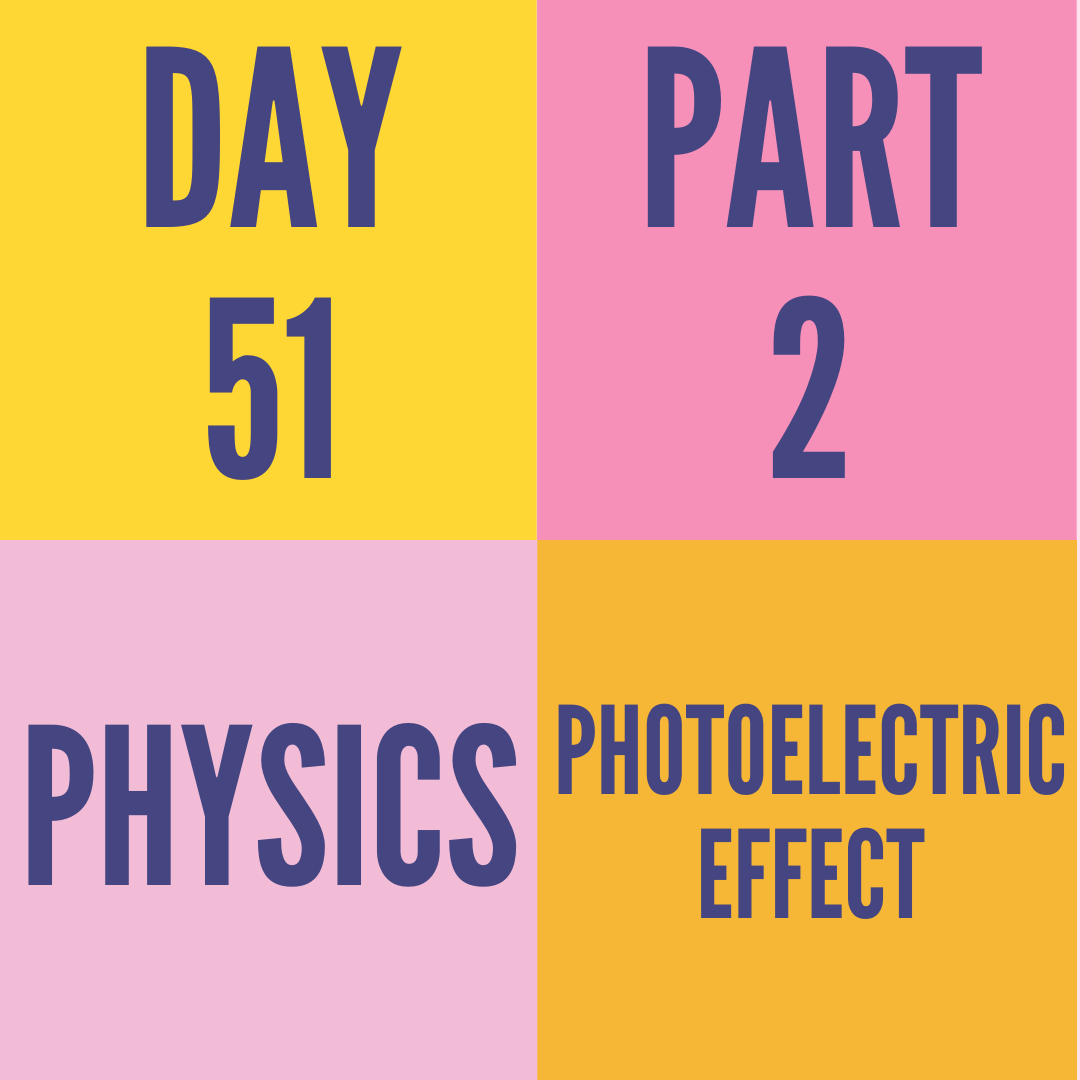 DAY-51 PART-2 PHOTOELECTRIC EFFECT