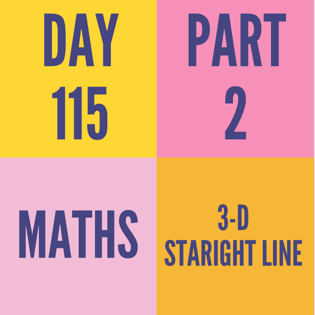 DAY-115 PART-2  3-D STARIGHT LINE