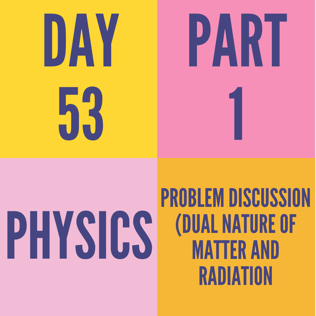 DAY-53 PART-1 PROBLEM DISCUSSION (DUAL NATURE OF MATTER AND RADIATION
