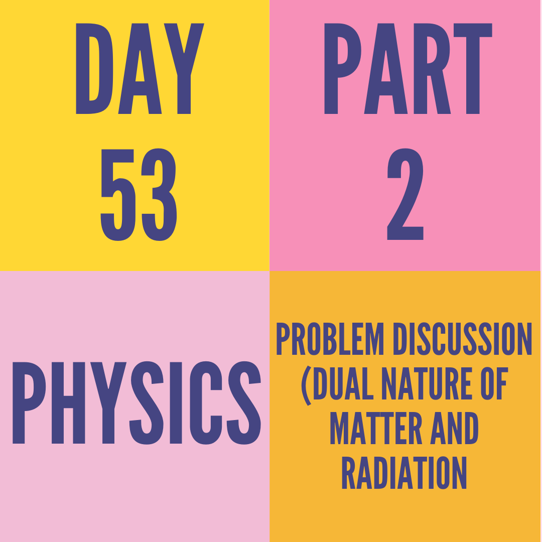 DAY-53 PART-2 PROBLEM DISCUSSION (DUAL NATURE OF MATTER AND RADIATION