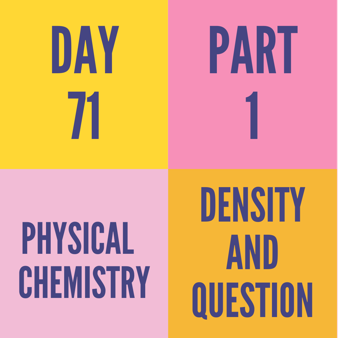 DAY-71 PART-1 DENSITY AND QUESTION