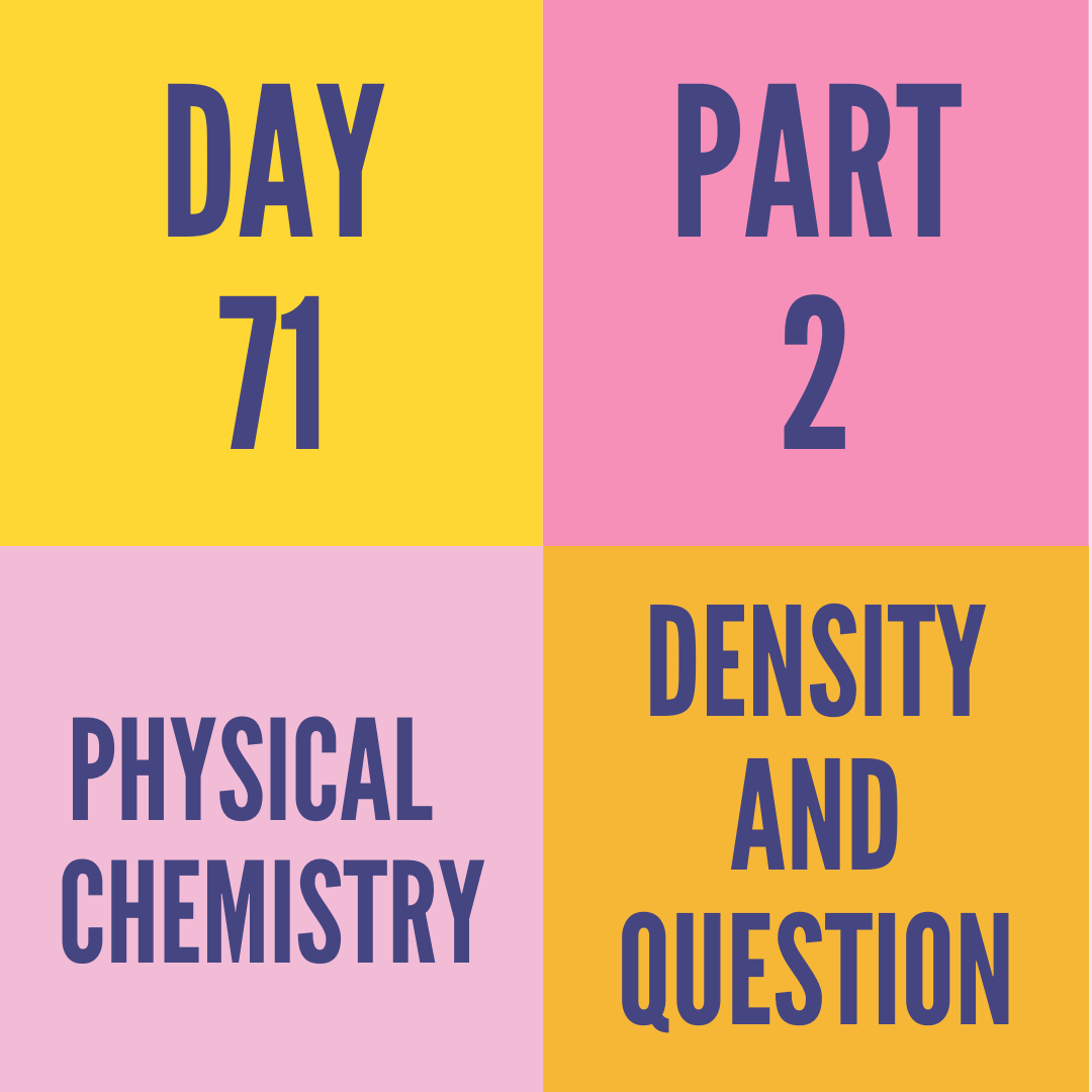 DAY-71 PART-2 DENSITY AND QUESTION