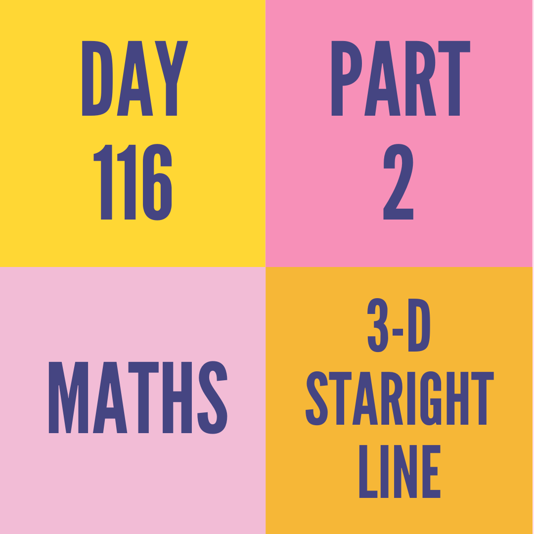 DAY-116 PART-2  3-D STARIGHT LINE