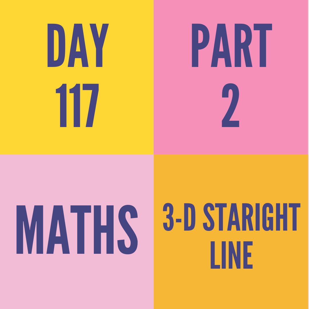 DAY-117 PART-2  3-D STARIGHT LINE