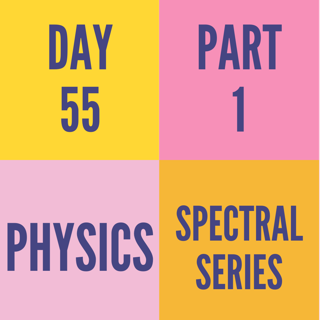 DAY-55 PART-1 SPECTRAL SERIES